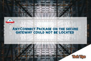 Tech Tip:AnyConnect Package on the secure gateway could not be located